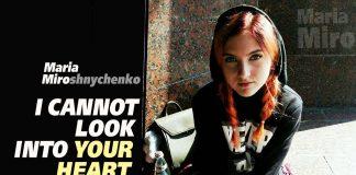 I Cannot Look Into Your Heart. Maria Miroshnychenko. Мария Мирошниченко. Марія Мірошниченко. Maria Miro