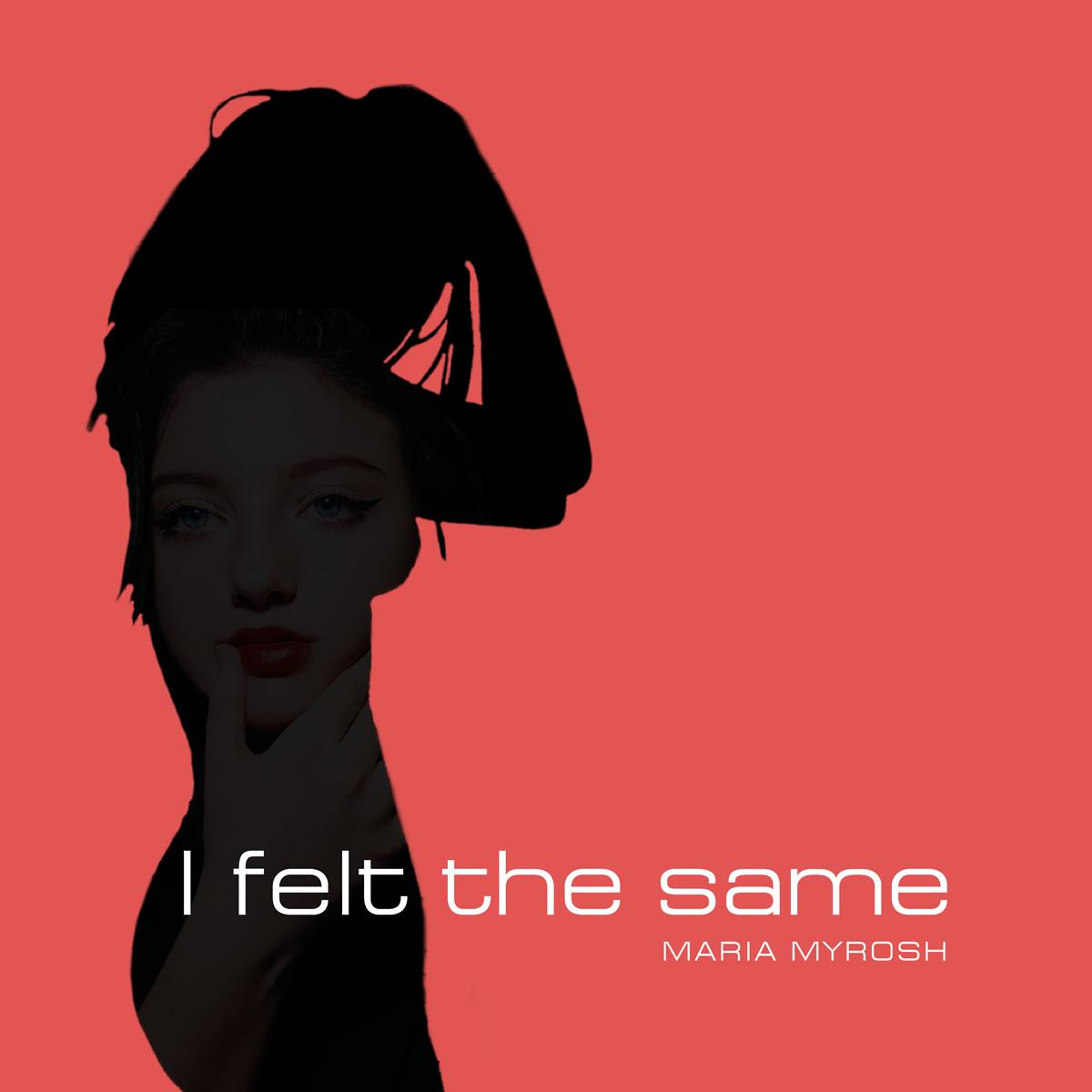 Maria Myrosh – I Felt the Same